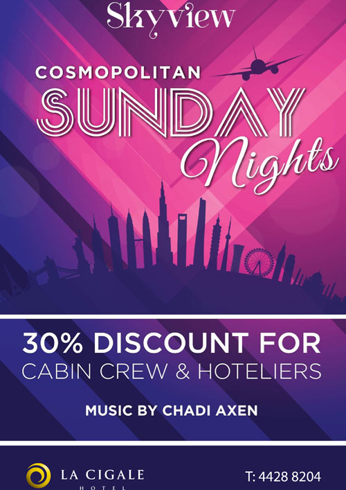 La Cigale Hotel - Cosmopolitan Sundays - 30% Discount to Cabin Crew & Hotelier @ Sky View (Outlet is closed during Ramadan)